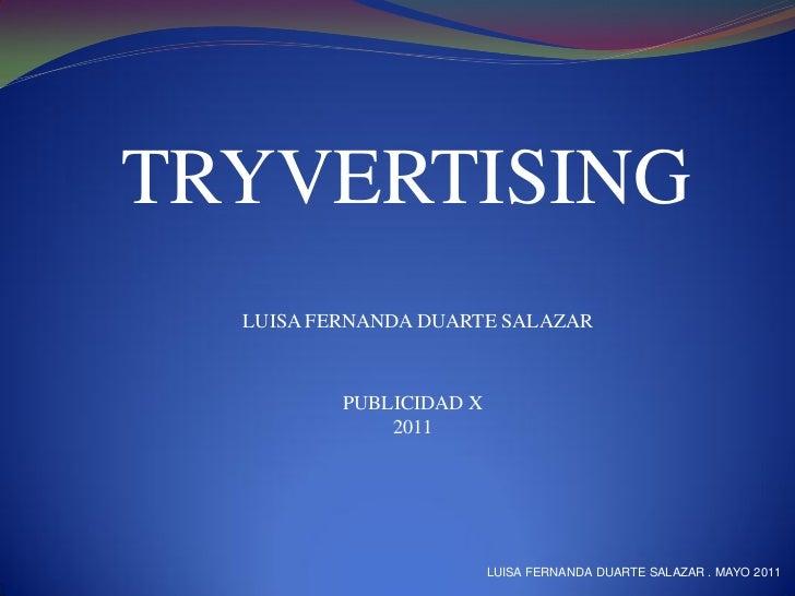 TRYVERTISING  LUISA FERNANDA DUARTE SALAZAR          PUBLICIDAD X              2011                         LUISA FERNANDA...
