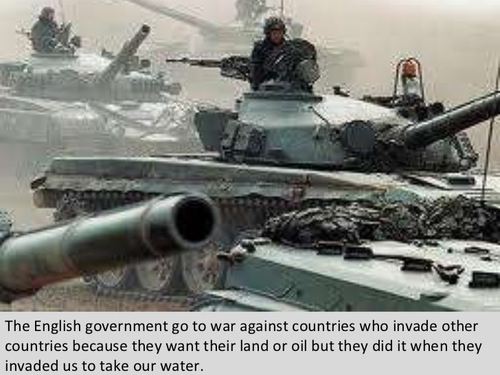 The English government go to war against countries who invade other countries because they want their land or oil but they...