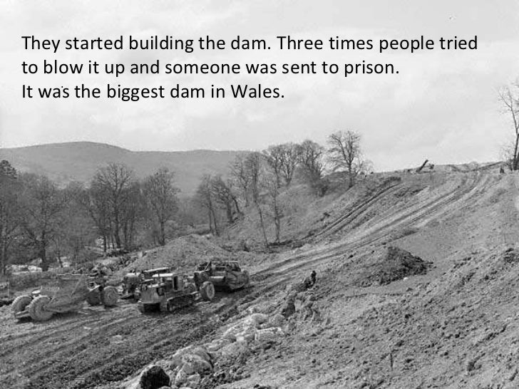 They started building the dam. Three times people tried to blow it up and someone was sent to prison. It was the biggest d...