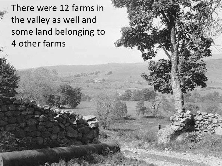 There were 12 farms in the valley as well and some land belonging to 4 other farms