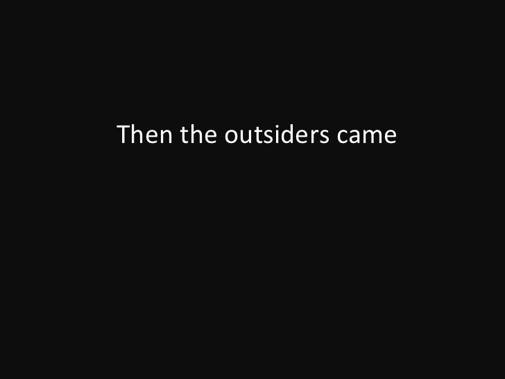 Then the outsiders came