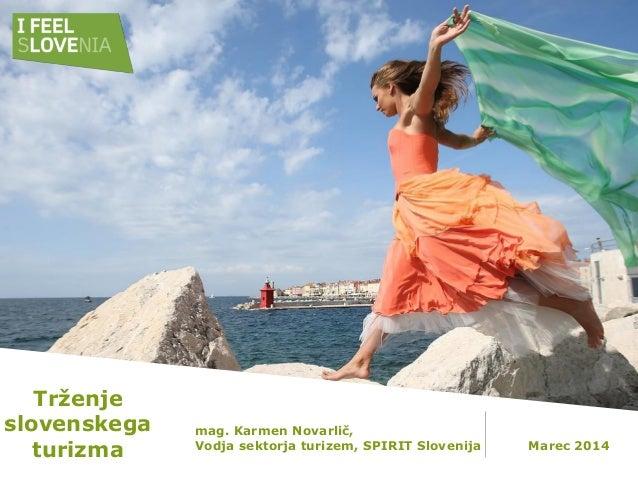 Trženje slovenskega turizma mag. Karmen Novarlič, Vodja sektorja turizem, SPIRIT Slovenija Marec 2014