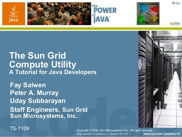 2006 JavaOneSM Conference | Session TS-1109 | TS-1109 The Sun Grid Compute Utility A Tutorial for Java Developers Fay Salw...