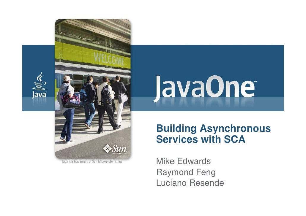 Building Asynchronous Services with SCA  Mike Edwards Raymond Feng Luciano Resende