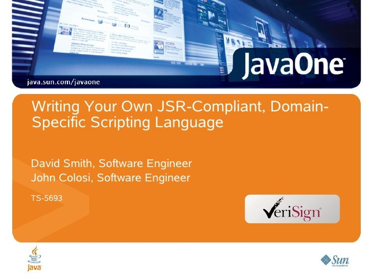 Writing Your Own JSR-Compliant, Domain- Specific Scripting Language  David Smith, Software Engineer John Colosi, Software ...