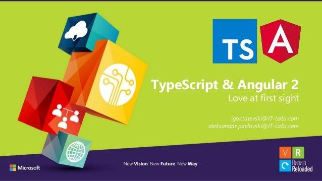 TypeScript & Angular 2 Love at first sight igor.talevski@IT-Labs.com aleksandar.pavlovski@IT-Labs.com