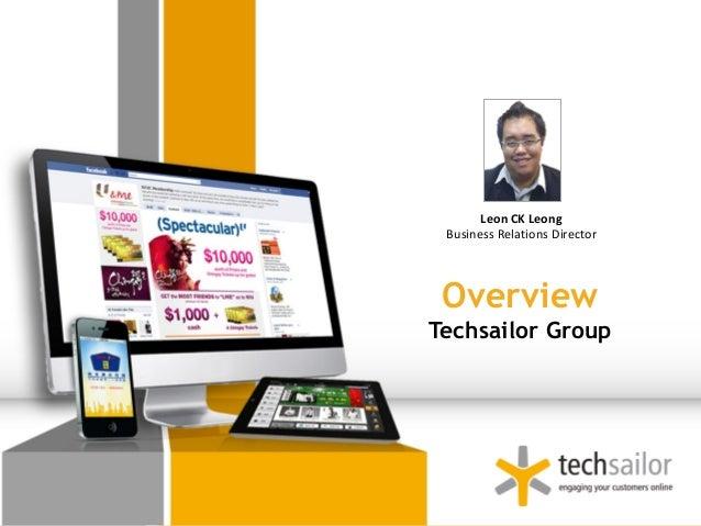 Leon CK Leong Business Relations Director OverviewTechsailor Group                               1
