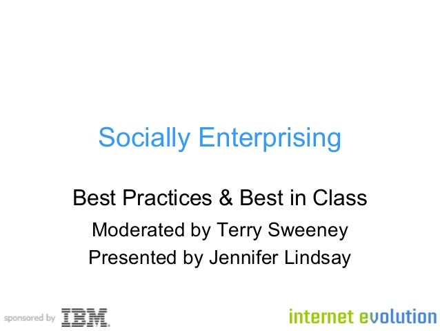 Socially Enterprising Best Practices & Best in Class Moderated by Terry Sweeney Presented by Jennifer Lindsay