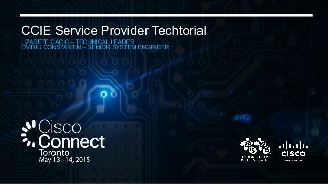 CCIE Service Provider Techtorial LIZABETE CACIC – TECHNICAL LEADER OVIDIU CONSTANTIN – SENIOR SYSTEM ENGINEER