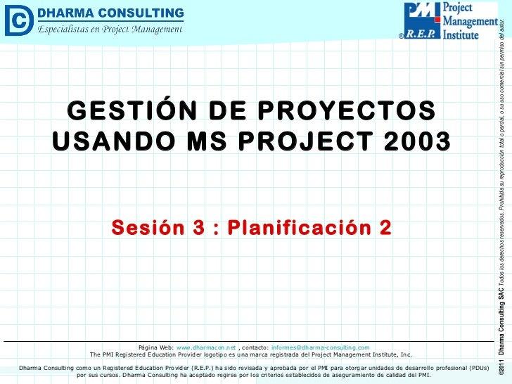 GESTIÓN DE PROYECTOS USANDO MS PROJECT 2003 Sesión 3 : Planificación 2