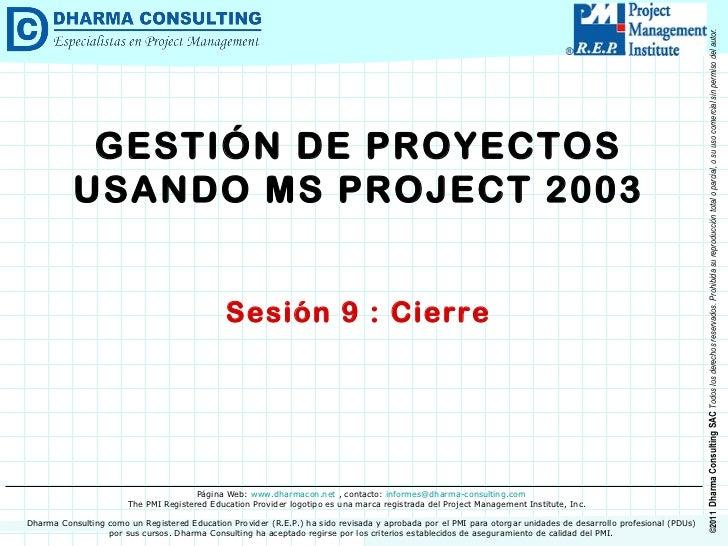 GESTIÓN DE PROYECTOS USANDO MS PROJECT 2003 Sesión 9 : Cierre