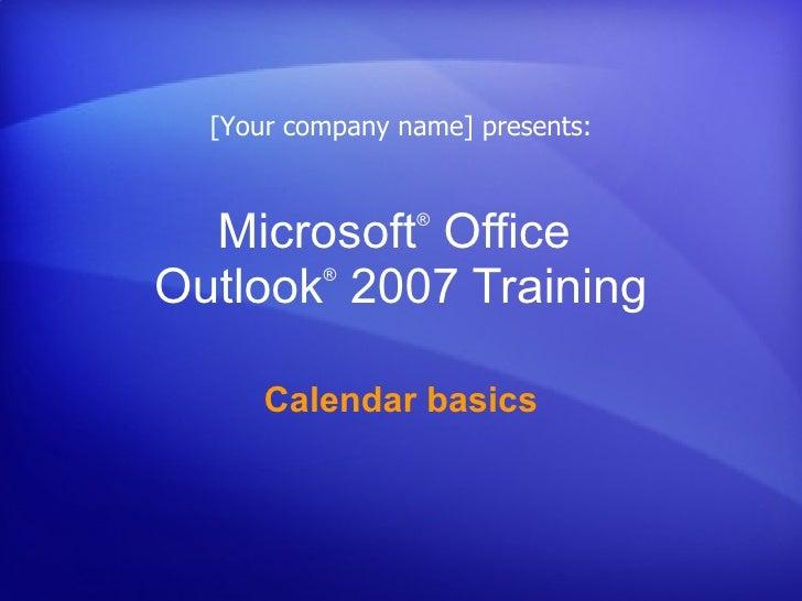 Microsoft ®  Office  Outlook ®   2007 Training Calendar basics [Your company name] presents: