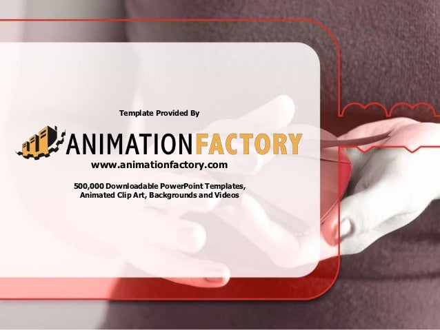 Template Provided By    www.animationfactory.com500,000 Downloadable PowerPoint Templates, Animated Clip Art, Backgrounds ...