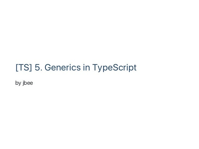 [TS] 5. Generics in TypeScript by jbee