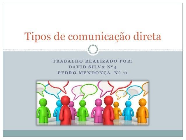 T R A B A L H O R E A L I Z A D O P O R : D A V I D S I L V A N º 4 P E D R O M E N D O N Ç A N º 1 1 Tipos de comunicação...
