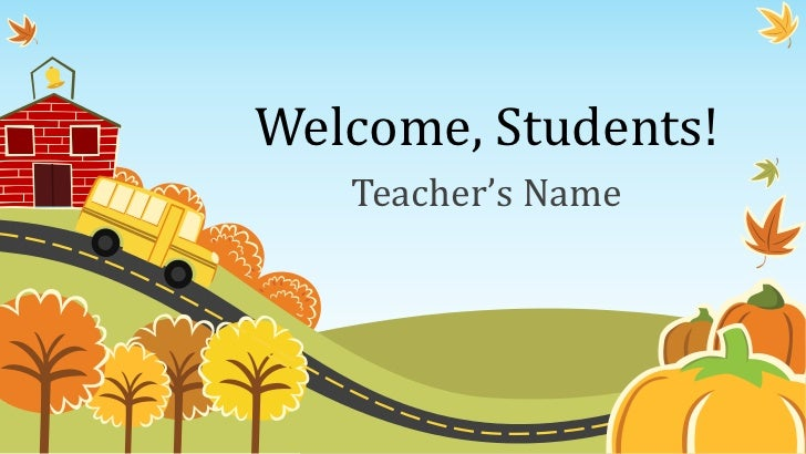 Welcome, Students!   Teacher's Name