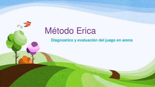 Método Erica Diagnostico y evaluación del juego en arena