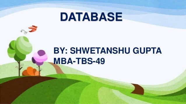 DATABASE BY: SHWETANSHU GUPTA MBA-TBS-49