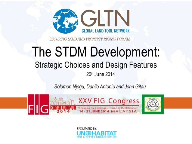 FACILITATED BY: The STDM Development: Strategic Choices and Design Features 20th June 2014 Solomon Njogu, Danilo Antonio a...