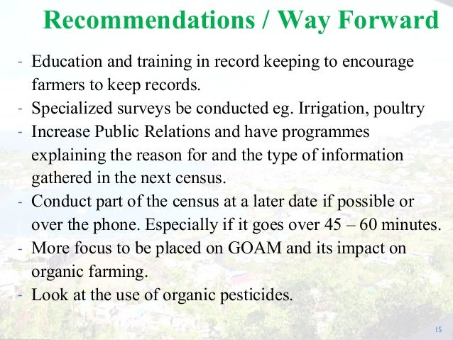 - Education and training in record keeping to encourage farmers to keep records. - Specialized surveys be conducted eg. Ir...