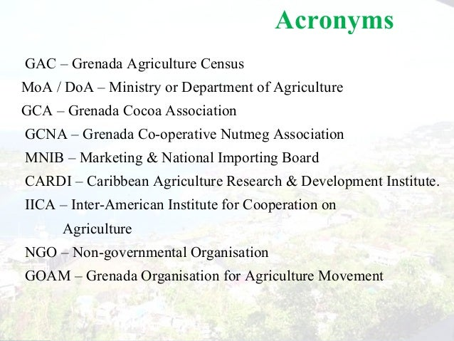 3 Acronyms GAC – Grenada Agriculture Census MoA / DoA – Ministry or Department of Agriculture GCA – Grenada Cocoa Associat...