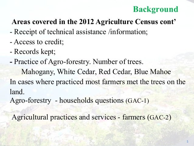Areas covered in the 2012 Agriculture Census cont' - Receipt of technical assistance /information; - Access to credit; - R...
