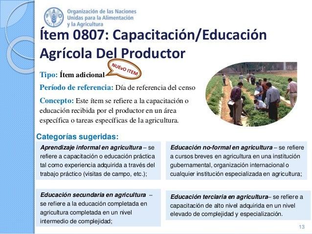 Ítem 0807: Capacitación/Educación Agrícola Del Productor Tipo: Ítem adicional Período de referencia: Día de referencia del...