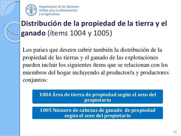 Distribución de la propiedad de la tierra y el ganado (ítems 1004 y 1005) Los países que deseen cubrir también la distribu...