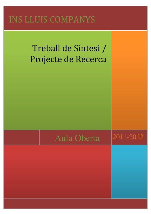 Treball de Síntesi / Projecte de Recerca INS LLUIS COMPANYS Aula Oberta 2011-2012