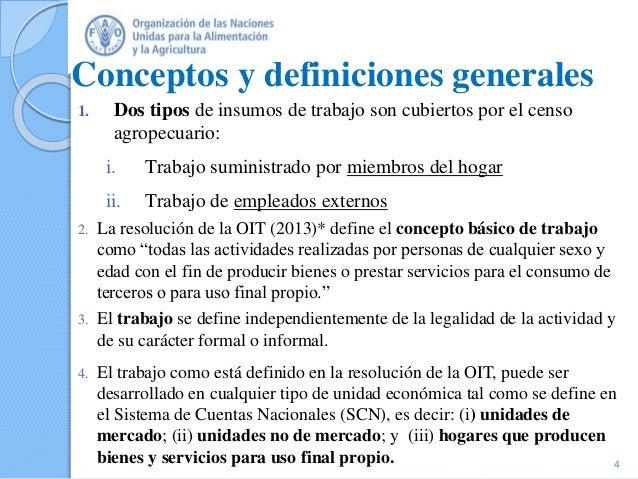 Conceptos y definiciones generales 1. Dos tipos de insumos de trabajo son cubiertos por el censo agropecuario: i. Trabajo ...