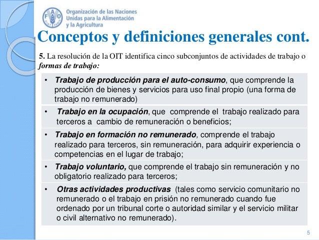 Conceptos y definiciones generales cont. 5. La resolución de la OIT identifica cinco subconjuntos de actividades de trabaj...
