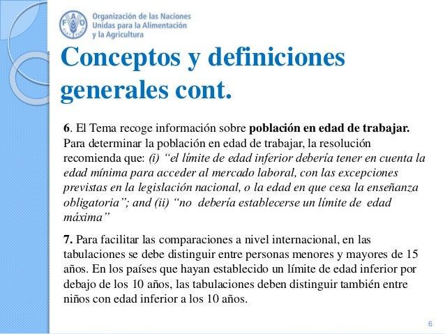 Conceptos y definiciones generales cont. 6. El Tema recoge información sobre población en edad de trabajar. Para determina...