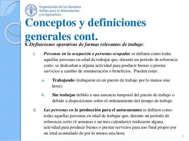 Conceptos y definiciones generales cont. 8. Definiciones operativas de formas relevantes de trabajo: i. Personas en la ocu...
