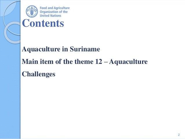 Contents Aquaculture in Suriname Main item of the theme 12 – Aquaculture Challenges 2