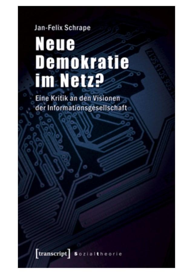 Aus: Jan-Felix Schrape Neue Demokratie im Netz? Eine Kritik an den Visionen der Informationsgesellschaft Oktober 2010, 248...