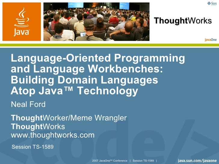 ThoughtWorks    Language-Oriented Programming and Language Workbenches: Building Domain Languages Atop Java™ Technology Ne...
