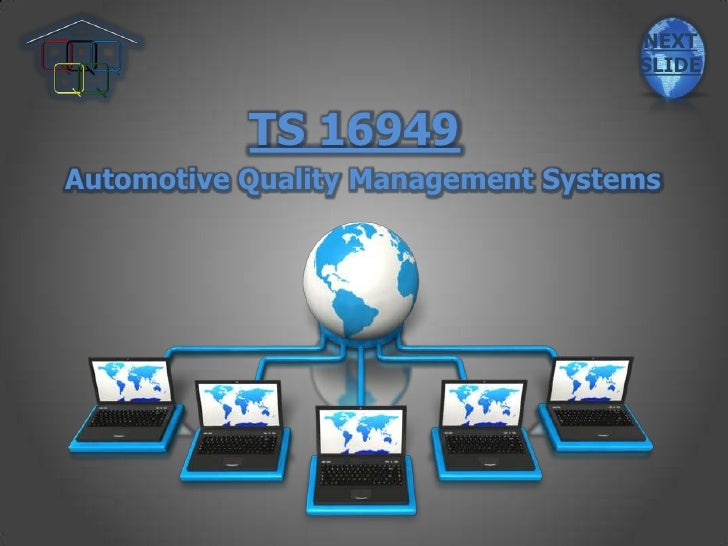 NEXT                                   SLIDE           TS 16949Automotive Quality Management Systems