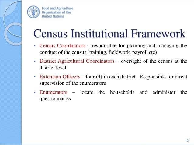 Census Institutional Framework  Census Coordinators – responsible for planning and managing the conduct of the census (tr...