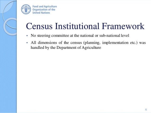 Census Institutional Framework  No steering committee at the national or sub-national level  All dimensions of the censu...