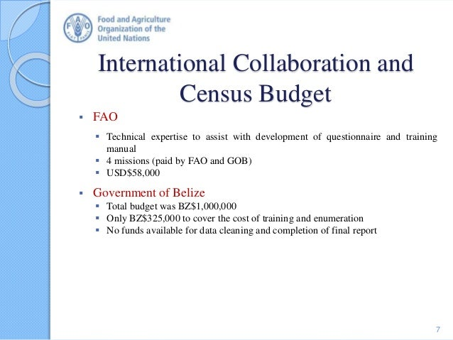 International Collaboration and Census Budget  FAO  Technical expertise to assist with development of questionnaire and ...