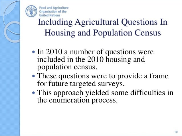 Including Agricultural Questions In Housing and Population Census  In 2010 a number of questions were included in the 201...