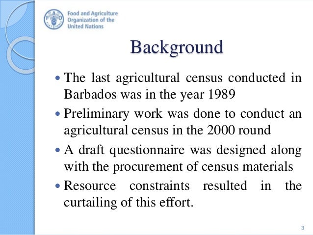 Background  The last agricultural census conducted in Barbados was in the year 1989  Preliminary work was done to conduc...