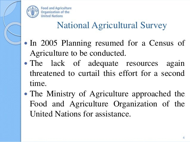 National Agricultural Survey  In 2005 Planning resumed for a Census of Agriculture to be conducted.  The lack of adequat...