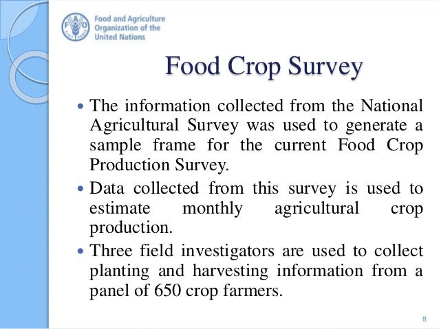 Food Crop Survey  The information collected from the National Agricultural Survey was used to generate a sample frame for...