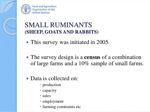 SMALL RUMINANTS (SHEEP, GOATS AND RABBITS)  This survey was initiated in 2005.  The survey design is a census of a combi...