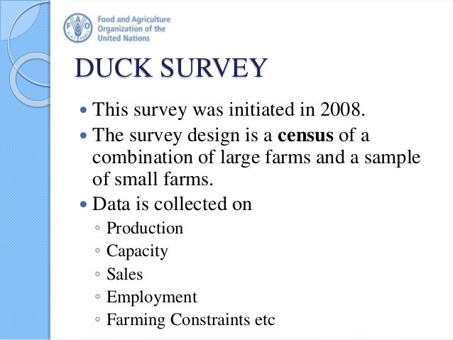 DUCK SURVEY  This survey was initiated in 2008.  The survey design is a census of a combination of large farms and a sam...