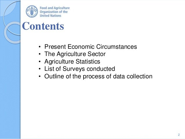 Contents 2 • Present Economic Circumstances • The Agriculture Sector • Agriculture Statistics • List of Surveys conducted ...