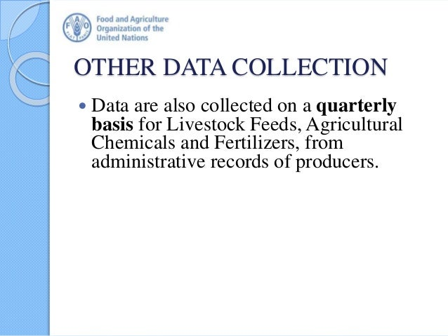 OTHER DATA COLLECTION  Data are also collected on a quarterly basis for Livestock Feeds, Agricultural Chemicals and Ferti...