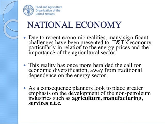 NATIONAL ECONOMY  Due to recent economic realities, many significant challenges have been presented to T&T's economy, par...
