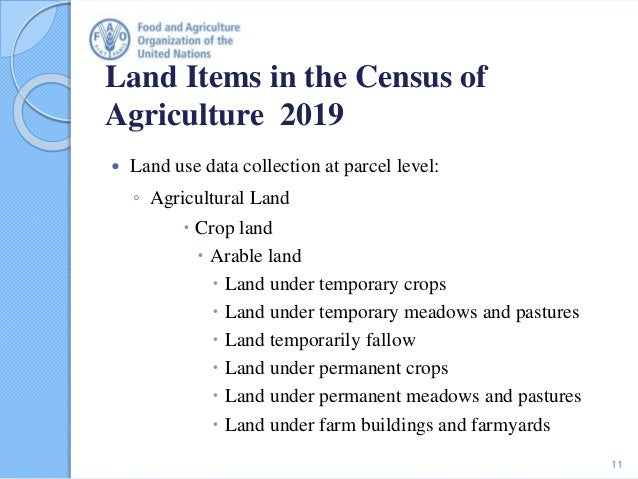 Land Items in the Census of Agriculture 2019  Land use data collection at parcel level: ◦ Agricultural Land  Crop land ...